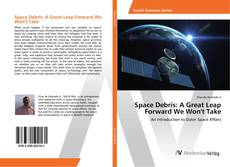 Bookcover of Space Debris: A Great Leap Forward We Won't Take