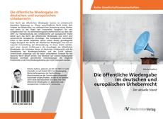 Buchcover von Die öffentliche Wiedergabe im deutschen und europäischen Urheberrecht