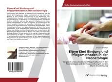 Bookcover of Eltern Kind Bindung und Pflegemethoden in der Neonatologie
