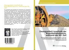 Couverture de Zwangsarbeit innerhalb der Braunkohleindustrie, während der NS- Zeit