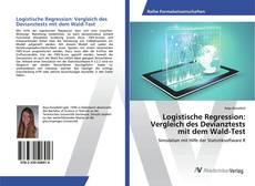 Buchcover von Logistische Regression: Vergleich des Devianztests mit dem Wald-Test