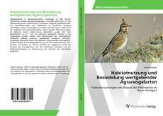 Bookcover of Habitatnutzung und Besiedelung wertgebender Agrarvogelarten