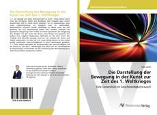 Bookcover of Die Darstellung der Bewegung in der Kunst zur Zeit des 1. Weltkrieges
