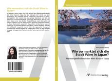 Обложка Wie vermarktet sich die Stadt Wien in Japan?
