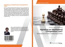 Bookcover of Agreeing on Multilateral Competition Law?