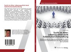 Portada del libro de Sucht im Alter: Lebensqualität dank Substitutionsbehandlung