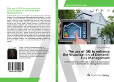 The use of GIS to enhance the Visualization of Demand-Side Management kitap kapağı