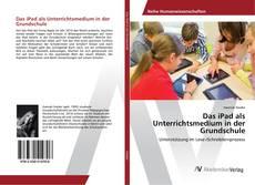 Bookcover of Das iPad als Unterrichtsmedium in der Grundschule