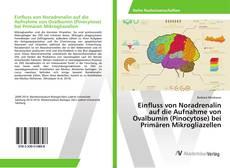 Einfluss von Noradrenalin auf die Aufnahme von Ovalbumin (Pinocytose) bei Primären Mikrogliazellen kitap kapağı