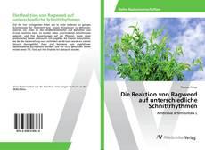 Bookcover of Die Reaktion von Ragweed auf unterschiedliche Schnittrhythmen