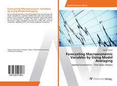 Bookcover of Forecasting Macroeconomic Variables by Using Model Averaging