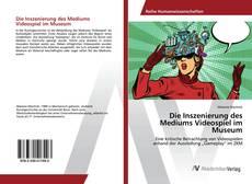 Buchcover von Die Inszenierung des Mediums Videospiel im Museum