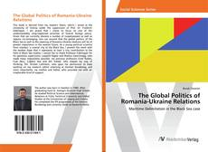 Bookcover of The Global Politics of Romania-Ukraine Relations