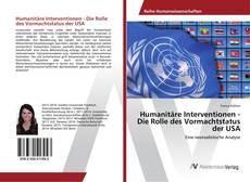 Bookcover of Humanitäre Interventionen - Die Rolle des Vormachtstatus der USA
