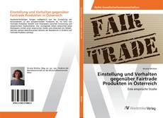 Bookcover of Einstellung und Verhalten gegenüber Fairtrade Produkten in Österreich