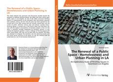 Copertina di The Renewal of a Public Space - Homelessness and Urban Planning in LA