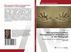 Capa do livro de Mit vereinten Kräften: Therapeutische Wirkfaktoren in der Pädagogik