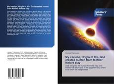 Buchcover von My version, Origin of life. God created human from Mother Nature clay