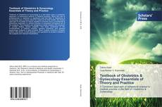 Bookcover of Textbook of Obstetrics & Gynecology Essentials of Theory and Practice