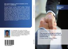 Bookcover of The social change a critical evaluation of the lives of s c community