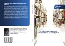 The literary work between interpretation and metaphor kitap kapağı