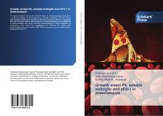 Bookcover of Growth arrest P6, soluble endoglin and sFlt-1 in preeclampsia
