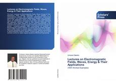 Bookcover of Lectures on Electromagnetic Fields, Waves, Energy & Their Applications