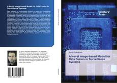 Bookcover of A Novel Image-based Model for Data Fusion in Surveillance Systems