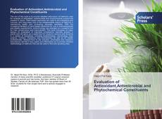 Bookcover of Evaluation of Antioxidant,Antimicrobial and Phytochemical Constituents