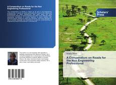 Bookcover of A Compendium on Roads for the Non Engineering Professional