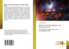 Bookcover of Dawn of the Apocalypse: Are We There Yet?