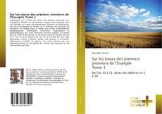 Capa do livro de Sur les traces des premiers pionniers de l'Evangile Tome 1