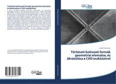 Buchcover von Történeti boltozati formák geometriai elemzése, és ábrázolása a CAD eszközeivel