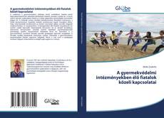 A gyermekvédelmi intézményekben élő fiatalok közeli kapcsolatai kitap kapağı