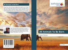 Bookcover of All Animals To Be Born