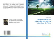 Capa do livro de Matrice Astrale ou ascendant du cosmos éthérique de l'âme