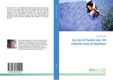 Buchcover von La vie et l'autre vie. Un chemin vers le bonheur