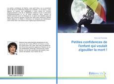 Bookcover of Petites confidences de l'enfant qui voulait zigouiller la mort !