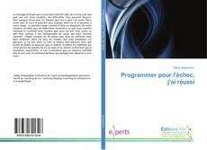 Portada del libro de Programmer pour l'échec, j'ai réussi