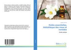 Copertina di Huiles essentielles, bibliothèque des maux et remèdes
