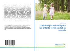 Bookcover of Thérapie par le conte pour les enfants victimes d'abus sexuels