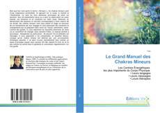 Bookcover of Le Grand Manuel des Chakras Mineurs