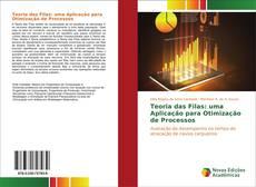 Couverture de Teoria das Filas: uma Aplicação para Otimização de Processos