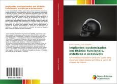 Bookcover of Implantes customizados em titânio: funcionais, estéticos e acessíveis