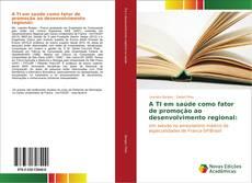 Bookcover of A TI em saúde como fator de promoção ao desenvolvimento regional: