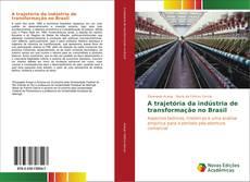 Bookcover of A trajetória da indústria de transformação no Brasil