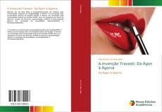 Portada del libro de A Invenção Travesti: Da Àgon à Agonia