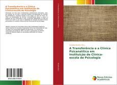 Обложка A Transferência e a Clínica Psicanalítica em Instituição de Clínica-escola de Psicologia