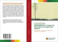 Capa do livro de A Guarda Civil Metropolitana. O papel do Município em Segurança Urbana