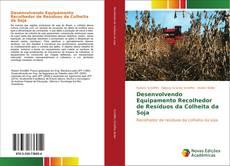 Capa do livro de Desenvolvendo Equipamento Recolhedor de Resíduos da Colheita da Soja